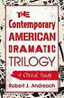Contemporary American Dramatic Trilogy: A Critical Study by Robert J. Andreach (Paperback, 2012)
