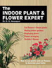 The Indoor Plant and Flower Expert: Growing House Plants and the Craft of Flower Arranging Brought Together for the First Time by D. G. Hessayon (Paperback, 2013)