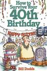 How to Survive Your 40th Birthday by Bill Dodds (Paperback, 2013)