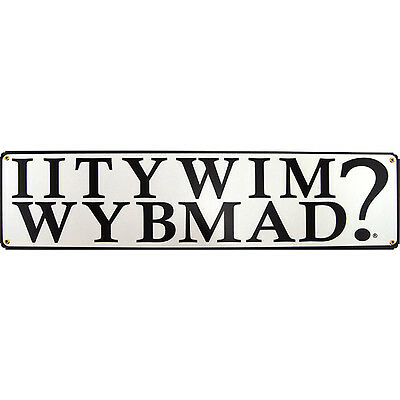 IITYWIMWYBMAD? Metal Bar Sign - Funny Novelty Beer Decor - Gets People Talking!