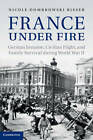 France Under Fire: German Invasion, Civilian Flight and Family Survival During World War II by Nicole Dombrowski Risser (Hardback, 2012)
