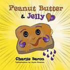 Peanut Butter & Jelly by Charlie Baron, Alyse Gamson (Paperback, 2013)