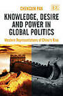 Knowledge, Desire and Power in Global Politics: Western Representations of China's Rise by Chengxin Pan (Hardback, 2012)