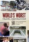 Worlds Worst Travel Destinations: 50 Travel Experiences You Will Want to Miss by Kara Simsek, Emma Gritt (Hardback, 2012)