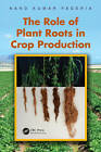 The Role of Plant Roots in Crop Production by Nand Kumar Fageria (Hardback, 2012)