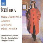 Edmund Rubbra - : String Quartet No. 2; Amoretti; Ave Maria; Piano Trio No. 1 (2009)