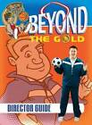 Beyond the Gold Director Guide by Gospel Publishing House,U.S. (Paperback, 2013)