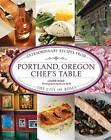 Portland, Oregon Chef's Table: Extraordinary Recipes from the City of Roses by Laurie Wolf (Hardback, 2011)