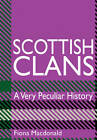 Scottish Clans: A Very Peculiar History by Fiona MacDonald (Hardback, 2012)