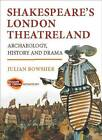 Shakespeare's London Theatreland: Archaeology, History and Drama by Julian Bowsher (Paperback, 2012)