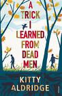 A Trick I Learned from Dead Men by Kitty Aldridge (Paperback, 2013)