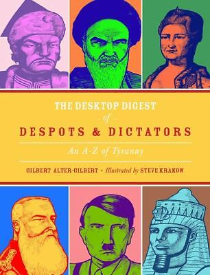 The Desktop Digest of Despots and Dictators: An A to Z of Tyranny, Alter-Gilbert