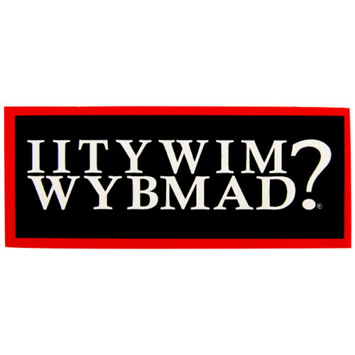 IITYWIMWYBMAD? Vinyl Sticker - Set of 6 - Funny Drinking Alcohol Bar Gift Items!