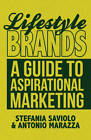Lifestyle Brands: A Guide to Aspirational Marketing by Stefania Saviolo, Antonio Marazza (Hardback, 2012)
