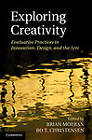 Exploring Creativity: Evaluative Practices in Innovation, Design and the Arts by Cambridge University Press (Hardback, 2013)