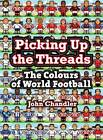 Picking Up The Threads: The Colours of World Football by John Chandler (Hardback, 2012)