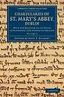 Chartularies of St Mary's Abbey, Dublin: With the Register of Its House at Dunbrody, and Annals of Ireland by Cambridge Library Collection (Paperback, 2012)