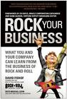 Rock Your Business: What You and Your Company Can Learn from the Business of Rock and Roll by David Fishof (Paperback, 2012)