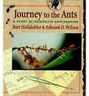 Journey to the Ants: A Story of Scientific Exploration by Bert Holldobler, Edward O. Wilson (Paperback, 1995)