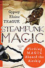 Steampunk Magic: Working Magic Aboard the Airship by Gypsey Elaine Teague (Paperback, 2013)