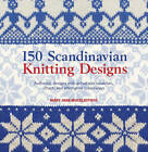 150 Scandinavian Knitting Designs: Authentic Designs with Actual Size Swatches, Charts and Alternative Colourways by Mary Jane Mucklestone (Paperback, 2013)