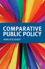 Comparative Public Policy by A. Dodds (Hardback, 2012)