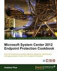 Microsoft System Center 2012 Endpoint Protection Cookbook by Andrew James Plue (Paperback, 2012)