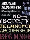 Grunger Alphabets: 100 Complete Fonts by Dan X. Solo (Paperback, 2003)