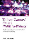 'Killer Games' versus 'We Will Fund Violence': The Perception of Digital Games and Mass Media in Germany and Australia by Jens Schroeder (Hardback, 2011)