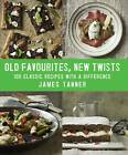Old Favourites, New Twists: 100 Classic Recipes with a Difference by James Tanner (Paperback, 2013)