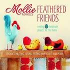 Mollie Makes Feathered Friends: Creating 18 Handmade Projects for the Home by Mollie Makes Editors (Hardback, 2013)