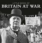 Little Book of Britain at War by Pat Morgan (Hardback, 2012)