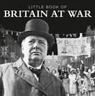 Little Book of Britain at War by Pat Morgan (Hardback, 2012)