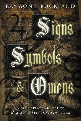 Signs, Symbols and Omens : An Illustrated Guide to Magical and Spiritual...
