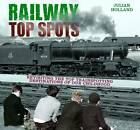 Railway Top Spots: Revisiting the Top Train Spotting Destinations of our Childhood by Julian Holland (Hardback, 2012)