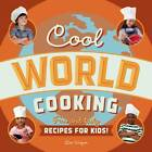 Cool World Cooking: Fun and Tasty Recipes for Kids! by Lisa Wagner (Paperback, 2013)