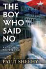 The Boy Who Said No: An Escape to Freedom by Patti Sheehy (Hardback, 2013)