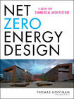 Net Zero Energy Design: A Guide for Commercial Architecture by Thomas Hootman (Hardback, 2012)