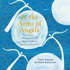 In the Arms of Angels: Messages from the Angelic Realms to Help You on Your Way by Clare Nahmad, Olwen Ballantyne (Paperback, 2012)