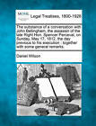 The Substance of a Conversation with John Bellingham, the Assassin of the Late Right Hon. Spencer Perceval, on Sunday, May 17, 1812, the Day Previous to His Execution: Together with Some General Remarks. by Professor Daniel Wilson (Paperback / softback, 2010)