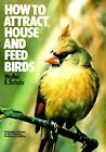 How to Attract, House and Feed Birds : Forty-Eight Plans for Bird Feeders and Houses You Can Make by Walter E. Schutz (1974, Paperback)