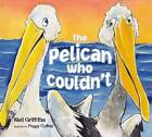 The Pelican Who Couldn't by Neil Griffiths (Paperback, 2012)