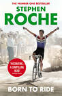 Born to Ride: The Autobiography of Stephen Roche by Stephen Roche (Paperback, 2013)