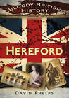 Bloody British History Hereford by David Phelps (Paperback, 2012)