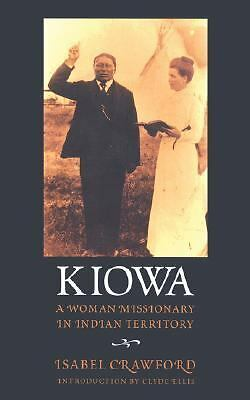 Kiowa : A Woman Missionary in Indian Territory by Isabel Crawford (1998,...