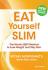 Eat Yourself Slim: The World's BEST Method to Lose Weight and Stay Slim by Michel Montignac (Paperback, 2012)