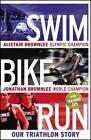 Swim, Bike, Run: Our Triathlon Story by Jonathan Brownlee, Alistair Brownlee (Hardback, 2013)