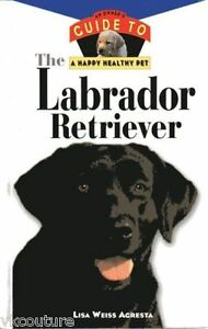 The-Labrador-Retriever-An-Owner-039-s-Guide-to-a-Happy-Healthy-Pet-by-Lisa