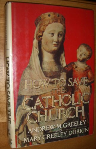How to Save the Catholic Church First Edition by Andrew & Mary Greeley 1984