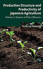 Production Structure and Productivity of Japanese Agriculture: Volume 2: Impacts of Policy Measures by Yoshimi Kuroda (Hardback, 2013)